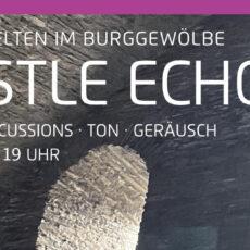 Castle Echos – Klangwelten im Burggewölbe